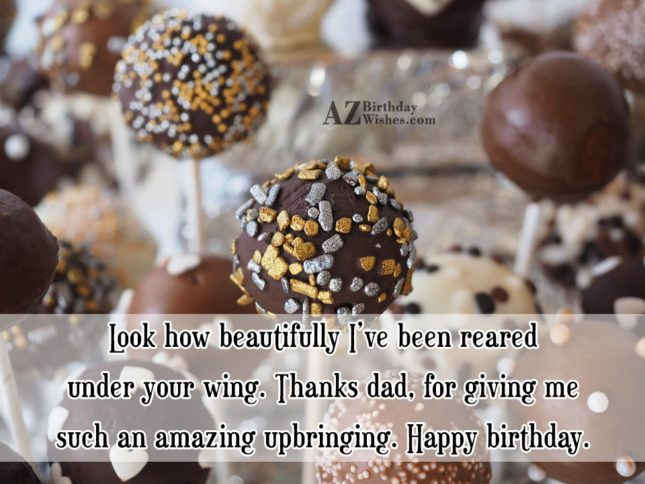 Look how beautifully I ve been reared under your… - AZBirthdayWishes.com