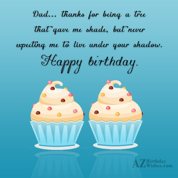 Dad thanks for being a tree that gave me… - AZBirthdayWishes.com