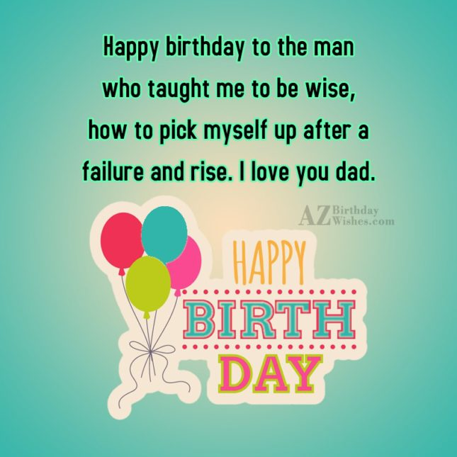 Happy birthday to the man who taught me to… - AZBirthdayWishes.com