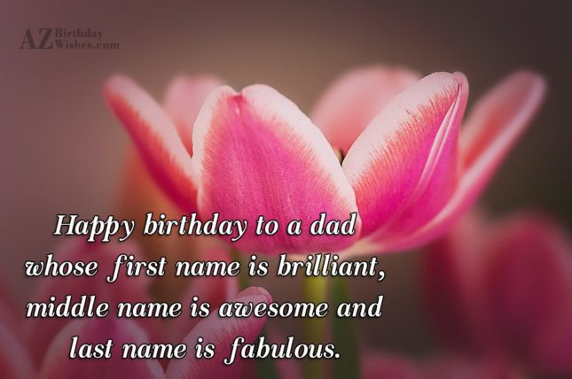 Happy birthday to a dad whose first name is… - AZBirthdayWishes.com