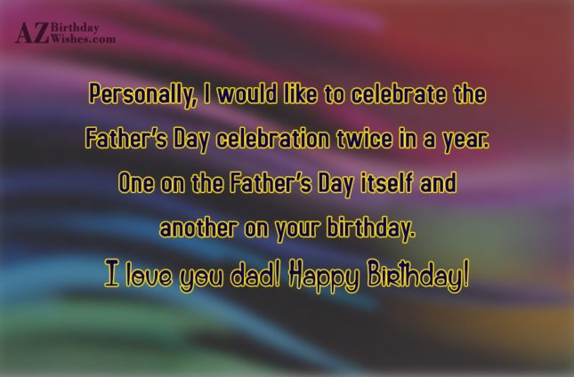 Personally I would like to celebrate the Father s… - AZBirthdayWishes.com