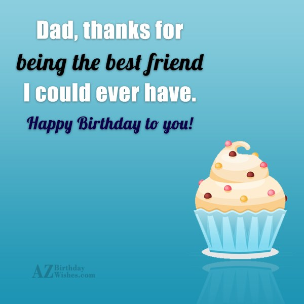 Dad thanks for being the best friend I could… - AZBirthdayWishes.com