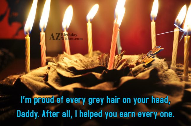 I m proud of every grey hair on your… - AZBirthdayWishes.com