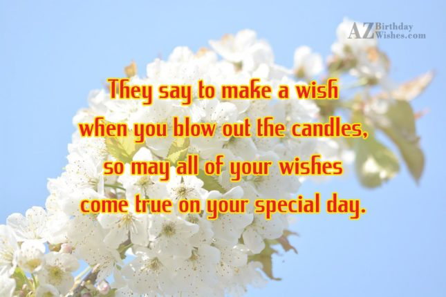 They say to make a wish when you blow… - AZBirthdayWishes.com