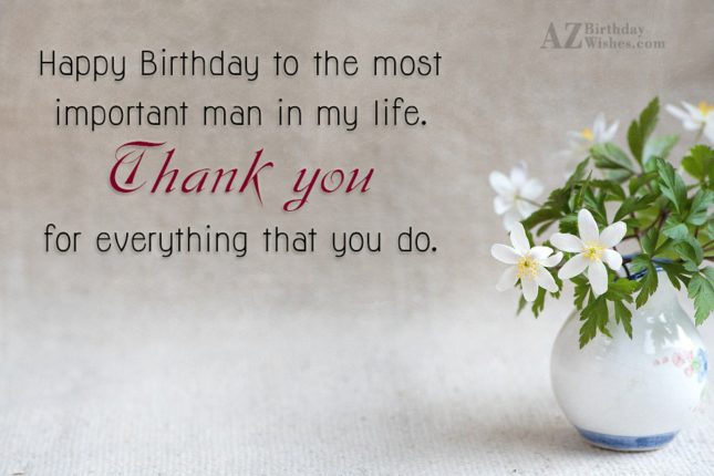 Happy Birthday to the most important man in my… - AZBirthdayWishes.com