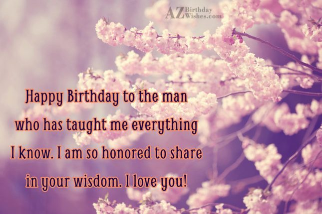 Happy Birthday to the man who has taught me… - AZBirthdayWishes.com