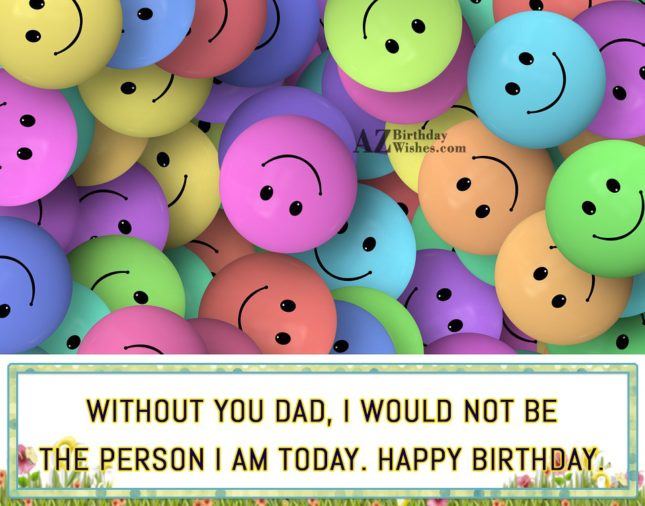 Without you Dad I would not be the person… - AZBirthdayWishes.com