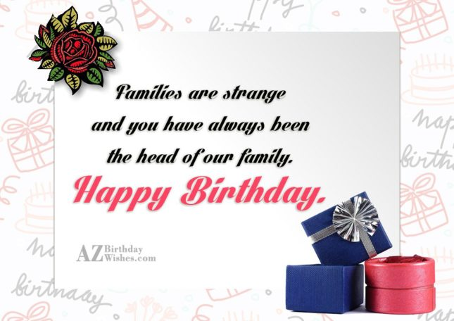 Families are strange and you have always been the… - AZBirthdayWishes.com