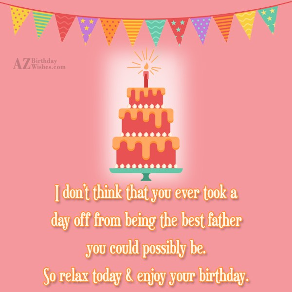 I don't think that you ever took a day… - AZBirthdayWishes.com