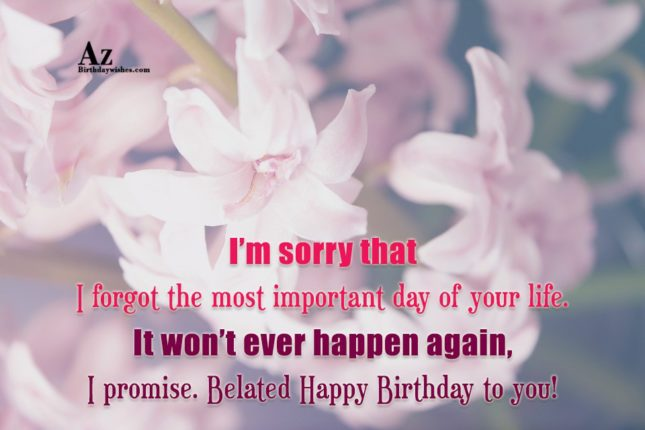 I'm sorry that I forgot the most important day… - AZBirthdayWishes.com