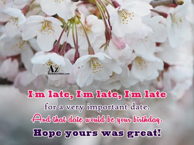 I'm late, I'm late, I'm late for a very… - AZBirthdayWishes.com