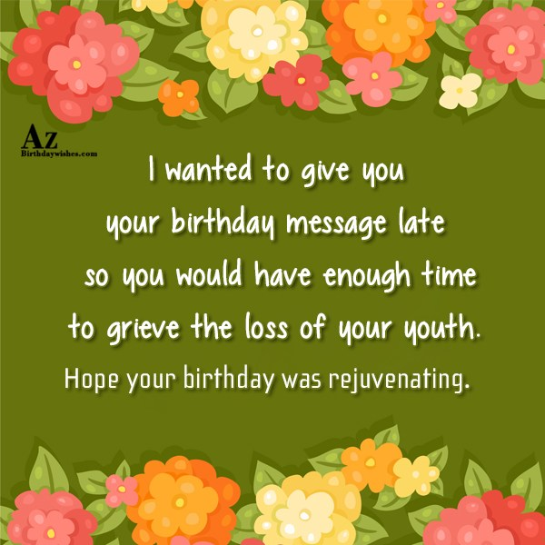 I wanted to give you your birthday message… - AZBirthdayWishes.com