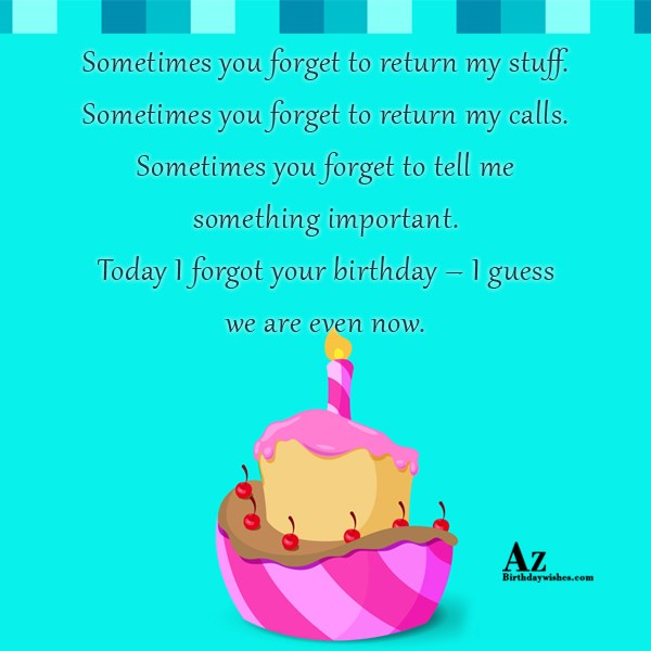 Sometimes you forget to return my stuff… - AZBirthdayWishes.com
