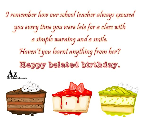 I remember how our school teacher always excused… - AZBirthdayWishes.com