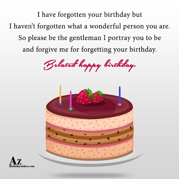 I have forgotten your birthday but I haven't forgotten… - AZBirthdayWishes.com