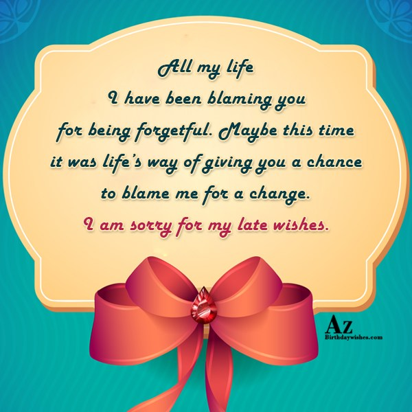All my life I have been blaming you for… - AZBirthdayWishes.com