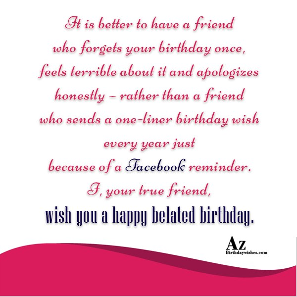 It is better to have a friend who forgets your … - AZBirthdayWishes.com