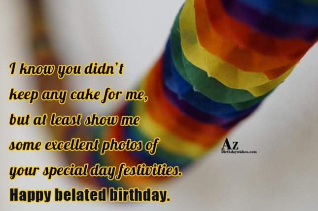 I know you didn't keep any cake for me… - AZBirthdayWishes.com