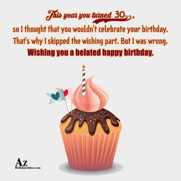 This year you turned 30, so I thought… - AZBirthdayWishes.com