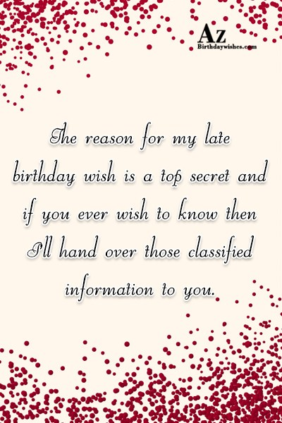 The reason for my late birthday wish is a… - AZBirthdayWishes.com