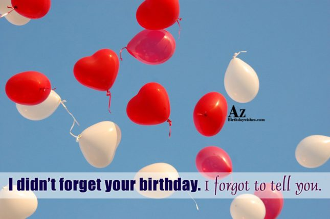 I didn't forget your birthday… - AZBirthdayWishes.com