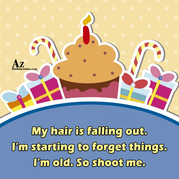 My hair is falling out… - AZBirthdayWishes.com