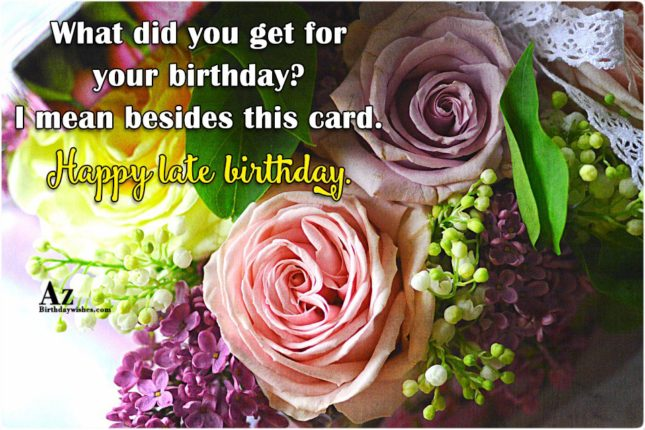 What did you get for your birthday?… - AZBirthdayWishes.com