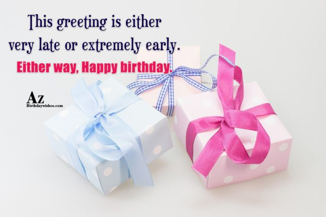 This greeting is either very late… - AZBirthdayWishes.com