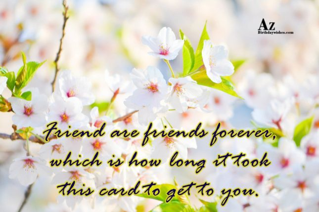 Friend are friends forever… - AZBirthdayWishes.com