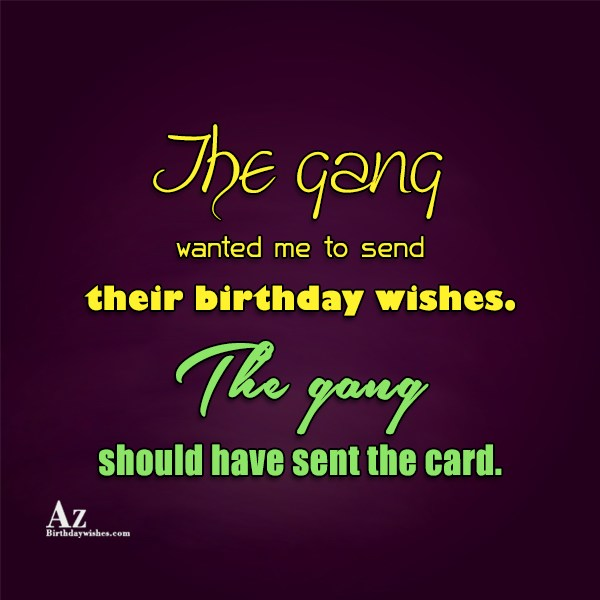 The gang wanted me to send their… - AZBirthdayWishes.com