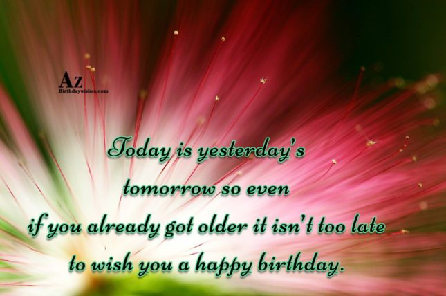 Today is yesterday's tomorrow… - AZBirthdayWishes.com