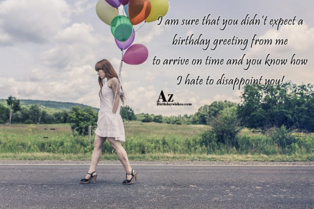 I am sure that you didn't expect a birthday greeting from me… - AZBirthdayWishes.com
