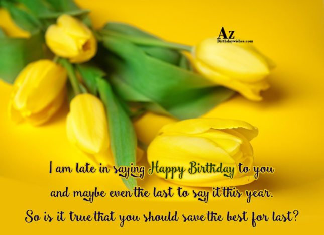 You should save the best for last… - AZBirthdayWishes.com