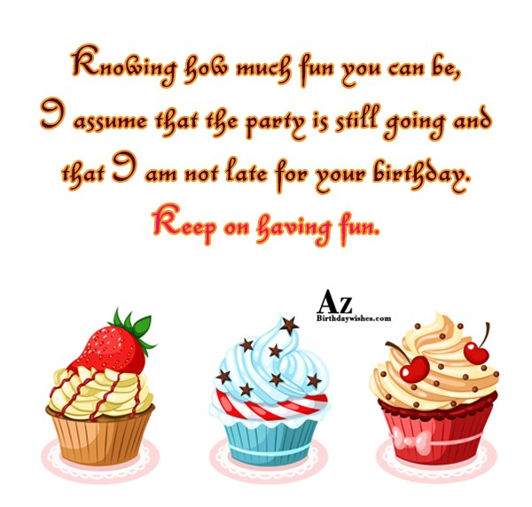 I assume that the party is still going and that… - AZBirthdayWishes.com