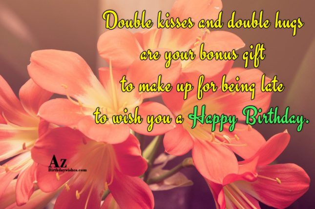 Double kisses and double hugs are your bonus… - AZBirthdayWishes.com