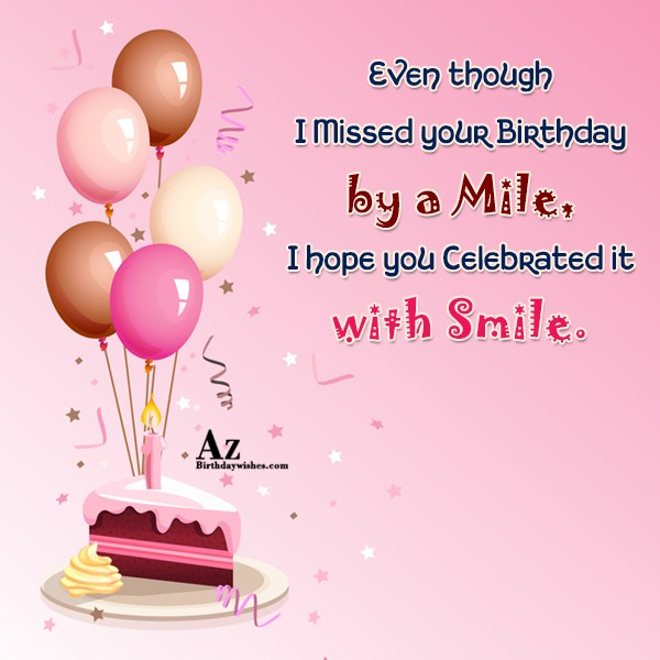 Missed your birthday by a mile… - AZBirthdayWishes.com