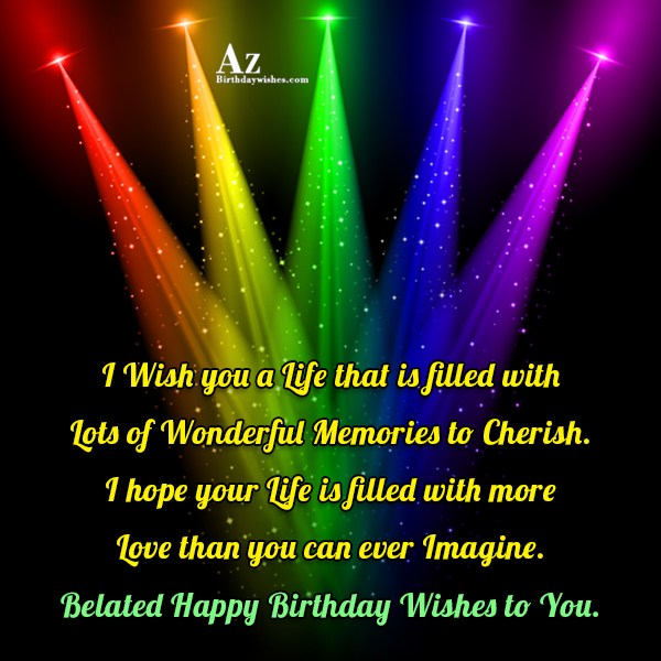 Belated happy birthday wishes to you… - AZBirthdayWishes.com