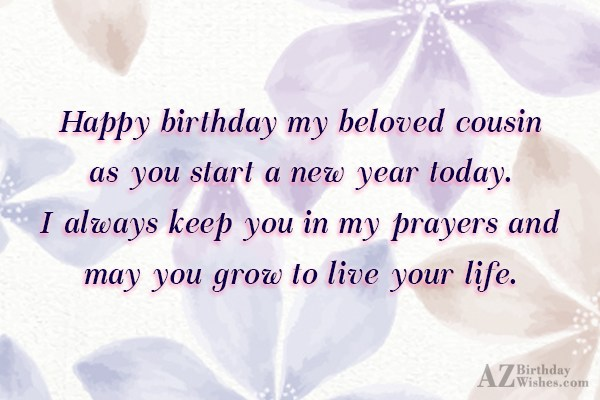 Happy birthday my beloved cousin as you start a… - AZBirthdayWishes.com