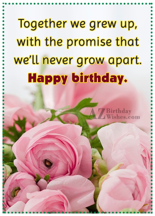 Together we grew up with the promise that we… - AZBirthdayWishes.com