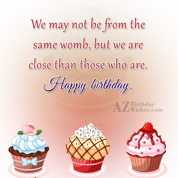 We may not be from the same womb but… - AZBirthdayWishes.com