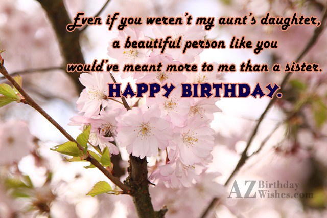 Even if you weren t my aunt s daughter… - AZBirthdayWishes.com