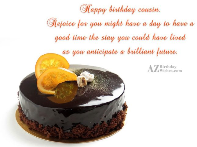 Happy birthday cousin Rejoice for you might have a… - AZBirthdayWishes.com