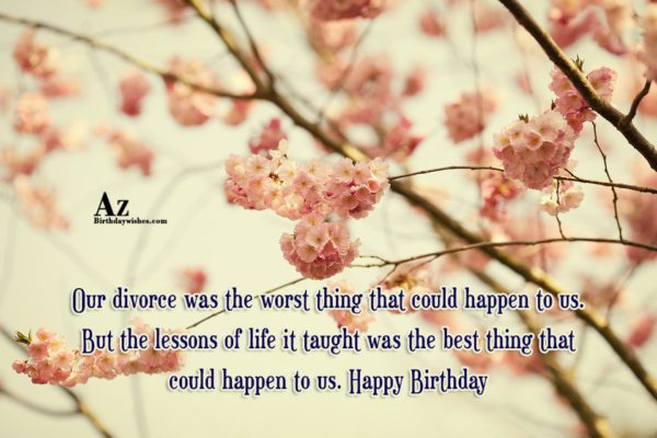 Our divorce was the worst thing that could happen… - AZBirthdayWishes.com