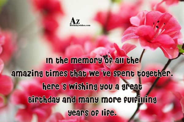 In the memory of all the amazing times that… - AZBirthdayWishes.com