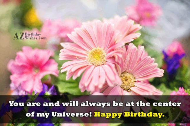 You are and will always be at the center… - AZBirthdayWishes.com