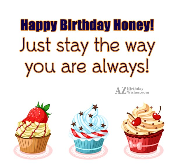 Happy Birthday Honey Just stay the way you are… - AZBirthdayWishes.com