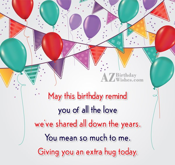 May this birthday remind you of all the love… - AZBirthdayWishes.com
