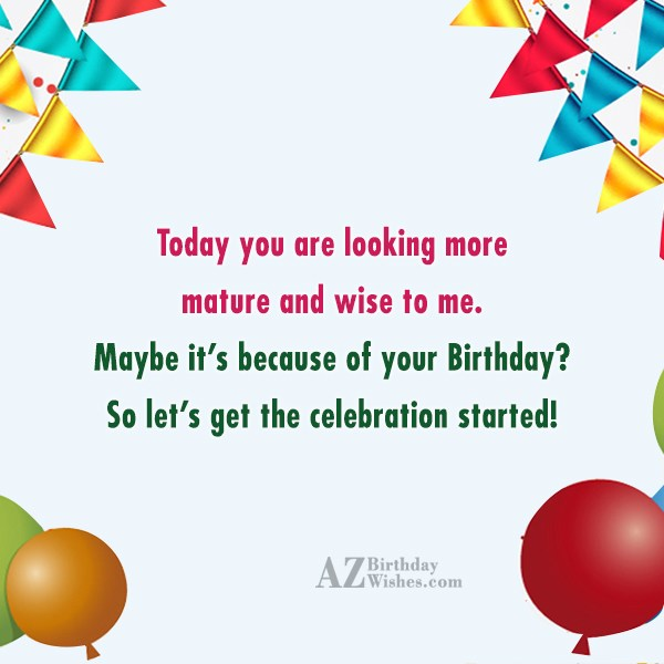 Today you are looking more mature and wise to… - AZBirthdayWishes.com