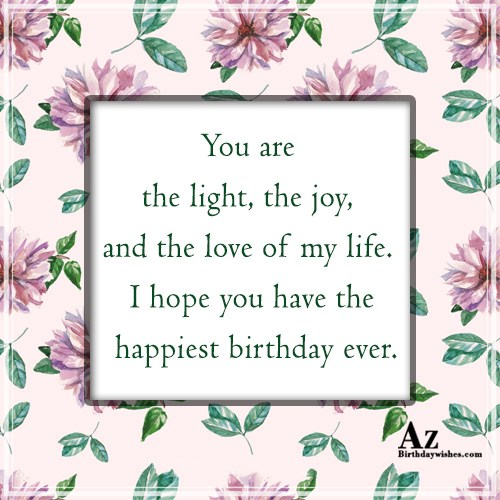 You are the light, the joy, and the love… - AZBirthdayWishes.com