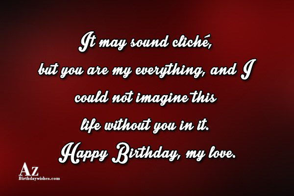 It may sound cliché, but you are my… - AZBirthdayWishes.com